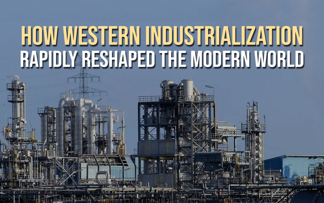 How Western Industrialization Rapidly Reshaped the Modern World